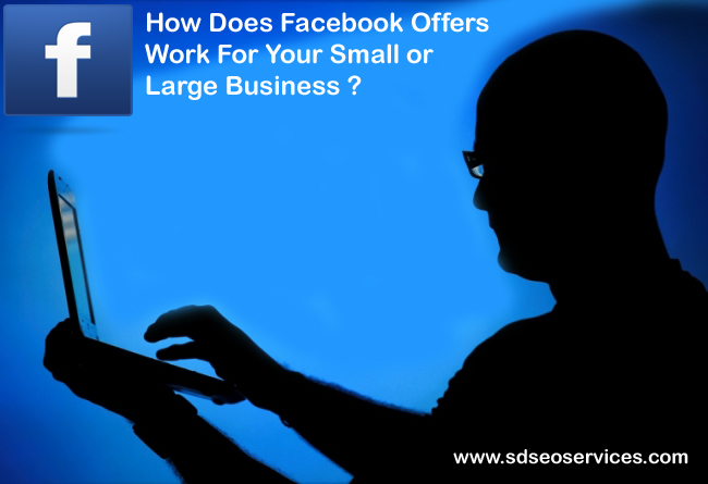 How Does Facebook Offers Work For Your Small or Large Business