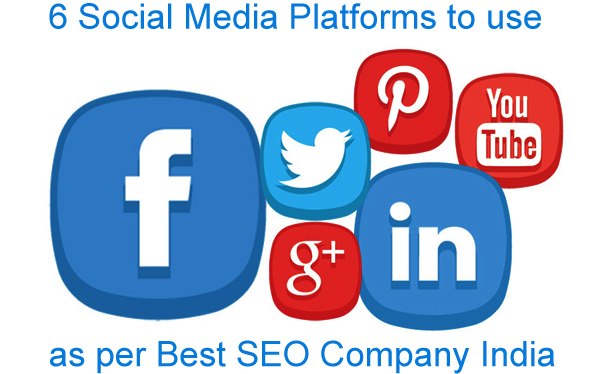 6 Social Media Platforms to use as per Best SEO Company India